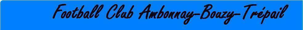 FOOTBALL CLUB AMBONNAY BOUZY TRÉPAIL : site officiel du club de foot de TREPAIL - footeo