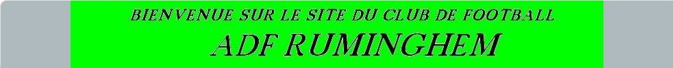 ADF RUMINGHEM : site officiel du club de foot de RUMINGHEM - footeo