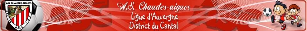 ASSOCIATION SPORTIVE DE CHAUDES-AIGUES : site officiel du club de foot de CHAUDES AIGUES - footeo