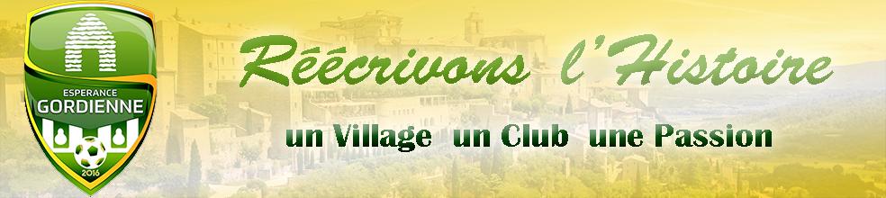Esperance Gordienne Ensemble Réécrivons l'histoire ... : site officiel du club de foot de GORDES - footeo