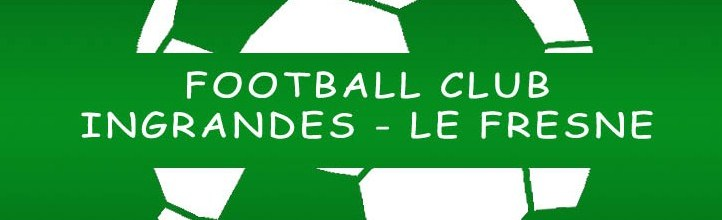 Football Club Ingrandes Le Fresne : site officiel du club de foot de INGRANDES SUR LOIRE - footeo