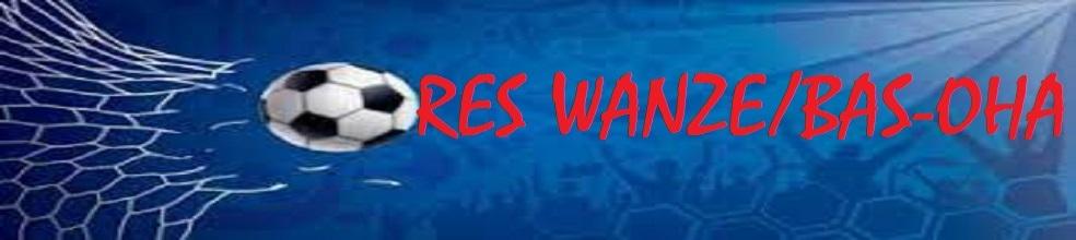 RES WANZE/BAS-OHA : site officiel du club de foot de WANZE - footeo