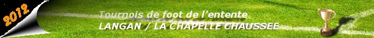Tournoi de l'Entente Langan Chapelle Chaussée : site officiel du tournoi de foot de LA CHAPELLE CHAUSSEE - footeo
