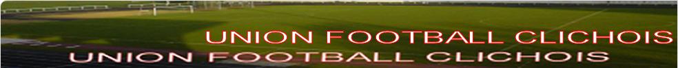 UNION FOOTBALL CLICHOIS : site officiel du club de foot de clichy-sous-bois - footeo