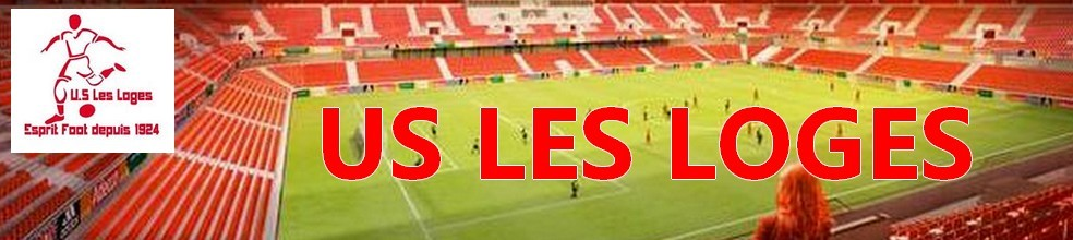 UNION SPORTIVE LES LOGES (CLUB LABELLISE FFF) : site officiel du club de foot de LES LOGES - footeo